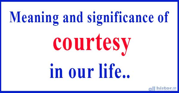 Meaning and significance of courtesy in our life