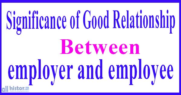 Significance of good relationship between employer and employee