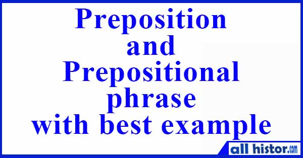 Definition of preposition and prepositional phrase with best example